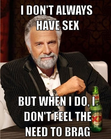 the-most-interesting-man-in-the-world-meme-generator-i-don-t-always-have-sex-but-when-i-do-i-don-t-feel-the-need-to-brag-baf8f7